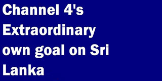 Channel 4's own goal about Sri Lanka